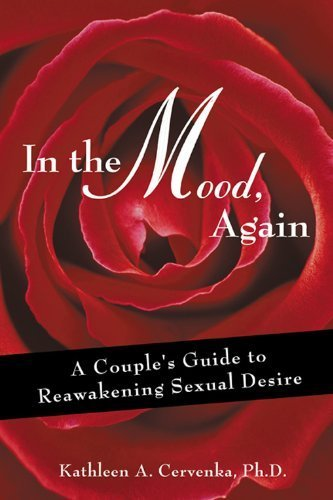 In The Mood, Again: A Couple's Guide to Reawakening Sexual Desire by Kathleen A. Cervenka (2003-09-26)