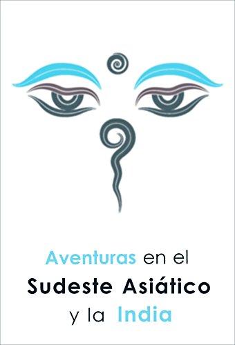 AVENTURAS EN EL SUDESTE ASIÁTICO Y LA INDIA