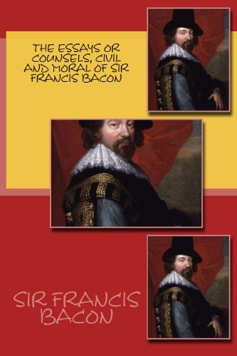 THE ESSAYS OR COUNSELS, CIVIL AND MORAL OF SIR FRANCIS BACON, New Edition