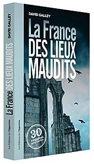 La France des lieux maudits par David Galley