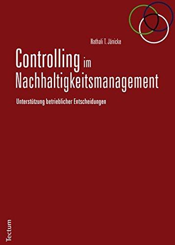 Controlling im Nachhaltigkeitsmanagement: Unterstützung betrieblicher Entscheidungen