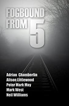 Fogbound From 5 (PentAnth Book 1) by [Chamberlin, Adrian, Littlewood, Alison, May, Peter Mark, West, Mark, Williams, Neil]