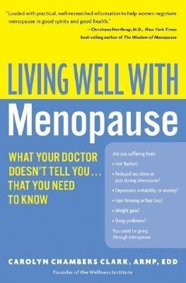 By Clark, Carolyn Chambers ( Author ) [ Living Well with Menopause: What Your Doctor Doesn't Tell You...That You Need to Know By Aug-2005 Paperback