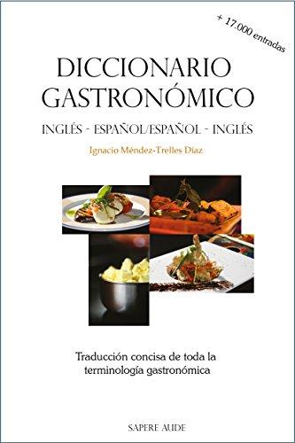 Diccionario gastronómico (inglés-español/español-inglés): Traducción concisa de toda la terminología gastronómica (ENSAYO GASTRONÓMICO) por Ignacio Méndez-Trelles Díaz