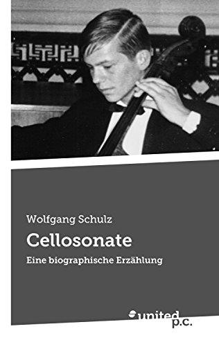 Cellosonate: Eine biographische Erzählung