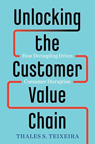 Unlocking the Customer Value Chain: How Decoupling Drives Consumer Disruption