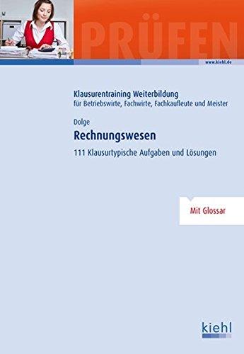 Rechnungswesen: 111 klausurtypische Aufgaben und Lösungen (Klausurentraining Weiterbildung - für Betriebswirte, Fachwirte, Fachkaufleute und Meister)