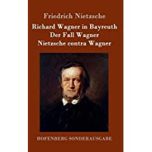 Richard Wagner in Bayreuth/Der Fall Wagner/Nietzsche contra Wagner