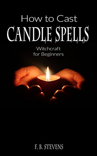 How to Cast Candle Spells: Witchcraft for Beginners (New Witchcraft Book 1) (English Edition) -