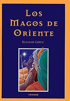 LOS MAGOS DE ORIENTE de [López, José Eulogio]