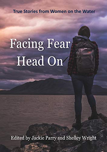 Facing Fear Head On: True Stories from Women on the Water (English Edition)