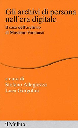 Gli archivi di persona nell'era digitale. Il caso dell'archivio di Massimo Vannucci (Percorsi)