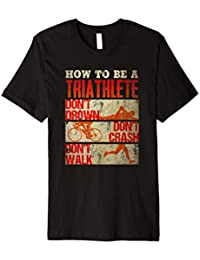 """HOW TO BE A TRIATHLETE"" Funny Triathlon T-shirt"