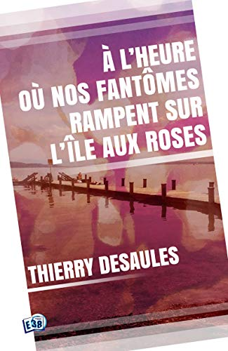 A l'heure où nos fantômes rampent sur l'île aux roses (Page 38) par Thierry Desaules