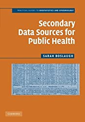 Secondary Data Sources for Public Health: A Practical Guide (Practical Guides to Biostatistics and Epidemiology) by Sarah Boslaugh (2007-04-09)