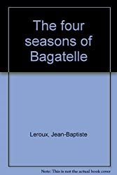 The four seasons of Bagatelle