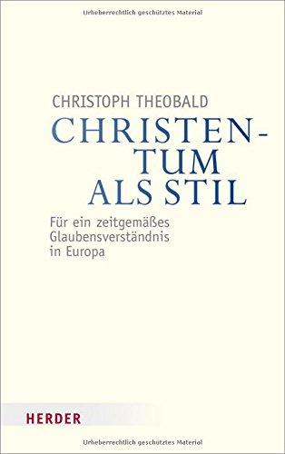 Christentum als Stil: Für ein zeitgemäßes Glaubensverständnis in Europa (Veröffentlichungen der Papst-Benedikt XVI.-Gastprofessur)