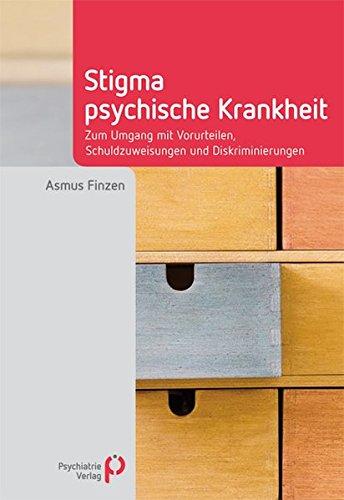 Stigma psychische Krankheit: Zum Umgang mit Vorurteilen, Schuldzuweisungen und Diskriminierungen (Fachwissen)