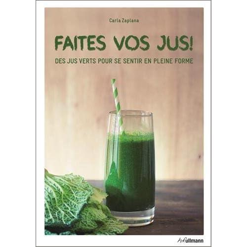 Faites vos jus ! : Des jus verts pour se sentir en pleine forme