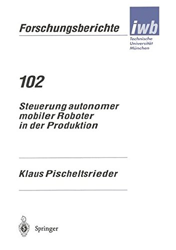 Steuerung autonomer mobiler Roboter in der Produktion (iwb Forschungsberichte) (German Edition)