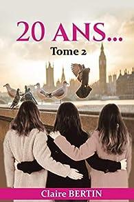 20 ans...: Tome 2 par Claire Bertin