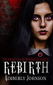 Rebirth: The Awakening of Rebekah Elizabeth (English Edition) de [Johnson, Kimberly]