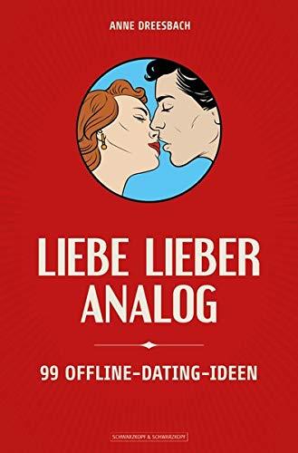 Liebe lieber analog: 99 Offline-Dating-Ideen