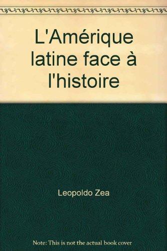 L'Amérique latine face à l'histoire par Leopoldo Zea