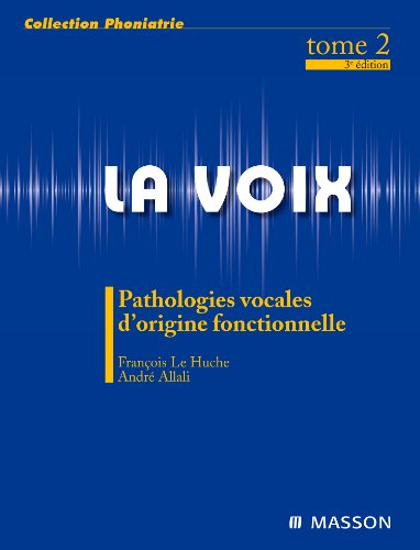 La voix - Pathologie vocale d'origine fonctionnelle - Tome 2