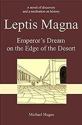 Leptis Magna: Emperor's Dream on the Edge of the Desert