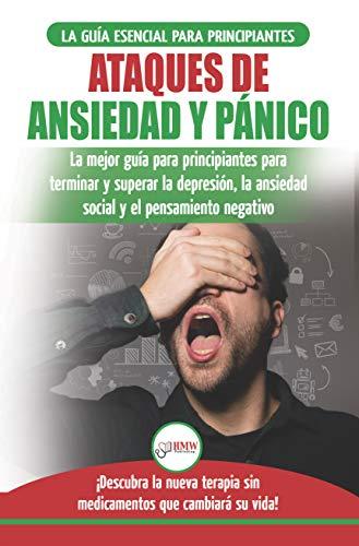 Ataques de Ansiedad y Pánico: La mejor guía para principiantes para terminar y superar la depresión, la ansiedad social y el pensamiento negativo por Louise Jiannes