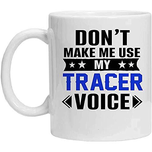 Tracer Mug, Don 'T Make Me Use My Tracer Voice, Coffee Mug