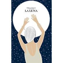La Luna: La sua energia, la sua influenza e come può aiutarci a co-creare la nostra realtà (Italian Edition)