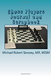 Chess Players Journal and Scrapbook: Make Your Own Chess Book