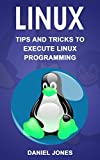 Linux: Tips and Tricks to Execute Linux Programming (English Edition)