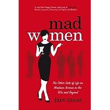 Mad Women: Written by Jane Maas, 2012 Edition, Publisher: Bantam Press [Paperback]