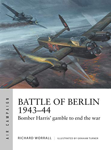 Battle of Berlin 1943-44: Bomber Harris' gamble to end the war (Air Campaign Book 11) (English Edition) -