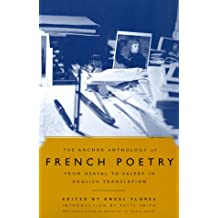 The Anchor Anthology of French Poetry: From Nerval to Valery in English Translation by Angel Flores (2000-04-18)
