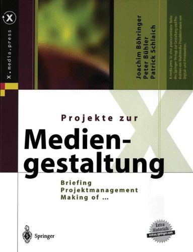 Projekte zur Mediengestaltung: Briefing, Projektmanagement, Making of … (X.media.press)