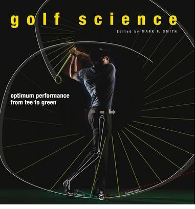 By Smith, Mark F. ( Author ) [ Golf Science: Optimum Performance from Tee to Green By Jun-2013 Hardcover