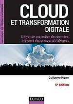 Cloud et transformation digitale - SI hybride, protection des données, anatomie des grandes plateformes de Guillaume Plouin