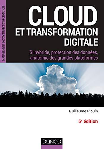 Cloud et transformation digitale - 5e éd - SI hybride, protection des données, anatomie des grandes: SI hybride, protection des données, anatomie des grandes plateformes par Guillaume Plouin