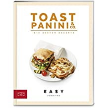 Toast, Panini & Co.: Die besten Rezepte (Easy Cooking Kochbücher)