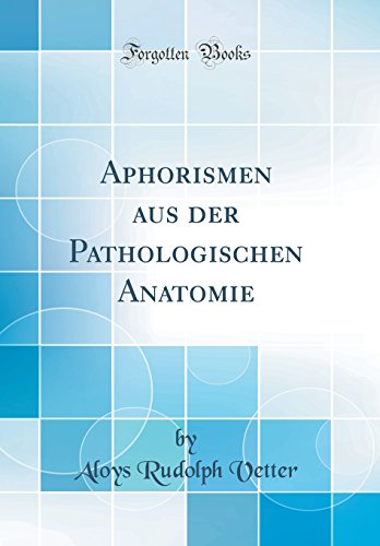 Aphorismen aus der Pathologischen Anatomie (Classic Reprint)