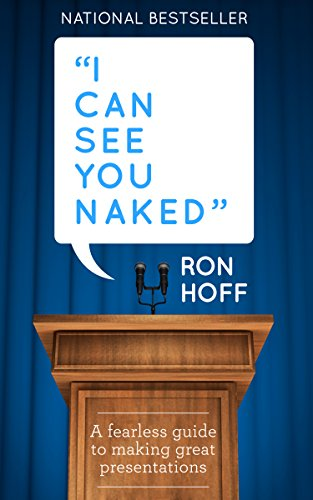 I Can See You Naked: A Fearless Guide to Making Great Presentations (English Edition) por Ron Hoff