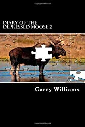 Diary of The Depressed Moose 2 by Mr Garry Williams (2012-12-30)