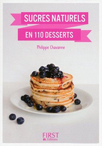Petit Livre de - Desserts aux sucres naturels en 100 recettes (Le petit livre) par Philippe CHAVANNE