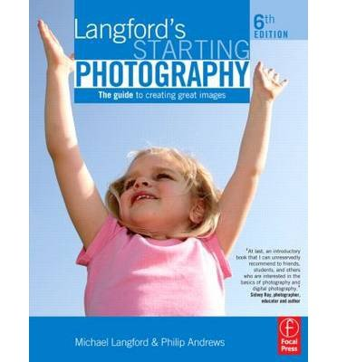 [(Langford's Starting Photography: The Guide to Creating Great Images)] [ By (author) Philip Andrews, By (author) Michael Langford ] [November, 2008]