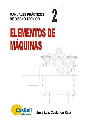 Elementos de Máquinas (Manuales prácticos de diseño técnico nº 2) por José Luis Castañón