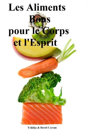 Les Aliments Bons pour le Corps et l'Esprit par david carrau